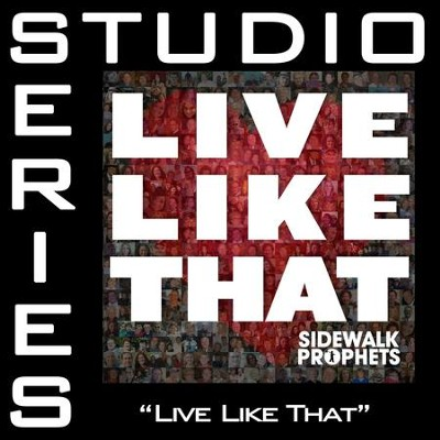 Live Like That (High Key Track without Background Vocals)  [Music Download] -     By: Sidewalk Prophets