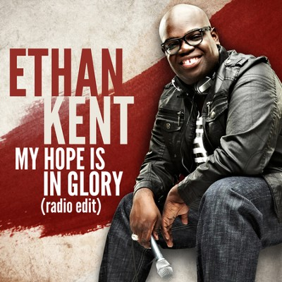 My Hope Is In Glory (Radio Edit)  [Music Download] -     By: Ethan Kent