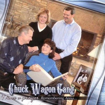 I Have a Prayer: Remembering AnnaR30;  [Music Download] -     By: Chuck Wagon Gang