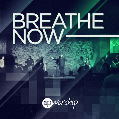 Breathe Now  [Music Download] -     By: Christ's Place Worship