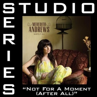 Not For A Moment (After All) (Studio Series Performance Track)  [Music Download] -     By: Meredith Andrews