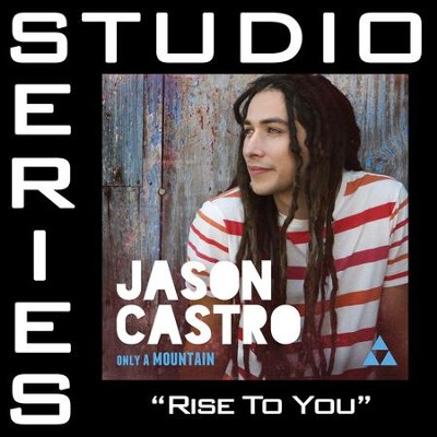 Rise To You (Medium Key Performance Track Without Background Vocals)  [Music Download] -     By: Jason Castro