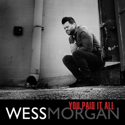 You Paid It All  [Music Download] -     By: Wess Morgan