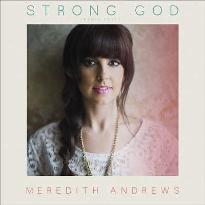 Strong God (Radio Edit)  [Music Download] -     By: Meredith Andrews