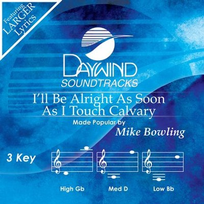 I'll Be Alright As Soon As I Touch Calvary  [Music Download] -     By: Mike Bowling
