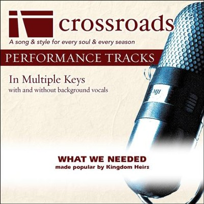 What We Needed (Made Popular By The Kingdom Heirs) [Performance Track]  [Music Download] -