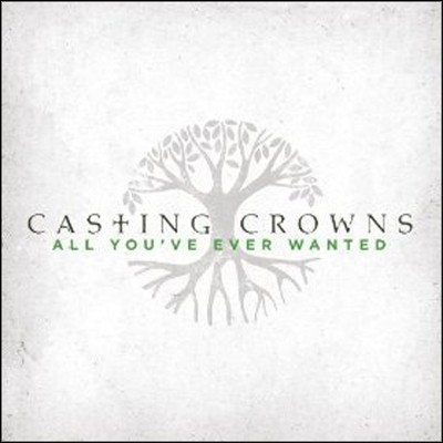 All You've Ever Wanted  [Music Download] -     By: Casting Crowns