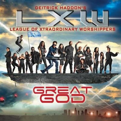 Great God  [Music Download] -     By: Deitrick Haddon's, LXW (League of Xtraordinary Worshippers)