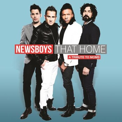 That Home (A Tribute To Moms)  [Music Download] -     By: Newsboys