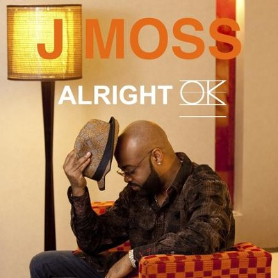 Alright Ok  [Music Download] -     By: J Moss
