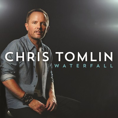 Waterfall  [Music Download] -     By: Chris Tomlin