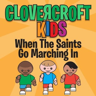 When The Saints Go Marching In  [Music Download] -     By: Clovercroft Kids