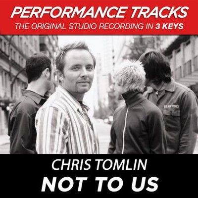 Not To Us (Key-B-Premiere Performance Plus w/ Background Vocals)  [Music Download] -     By: Chris Tomlin