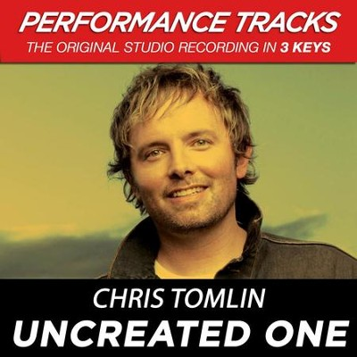 Uncreated One (Low Key-Premiere Performance Plus w/o Background Vocals)  [Music Download] -     By: Chris Tomlin