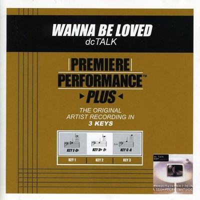 Wanna Be Loved (Key-G-A-Premiere Performance Plus)  [Music Download] -     By: dcTalk