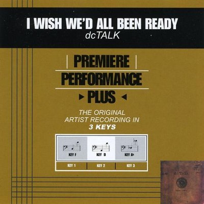 I Wish We'd All Been Ready (Key-F-Premiere Performance Plus)  [Music Download] -     By: dcTalk