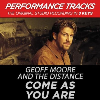 Come As You Are (Key-C-Premiere Performance Plus)  [Music Download] -     By: Geoff Moore & The Distance