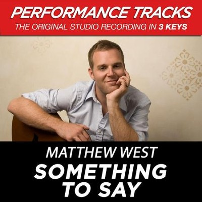 Something To Say (Low Key-Premiere Performance Plus w/o Background Vocals)  [Music Download] -     By: Matthew West