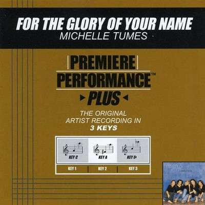 For The Glory Of Your Name (Key-C-Premiere Performance Plus)  [Music Download] -     By: Michelle Tumes