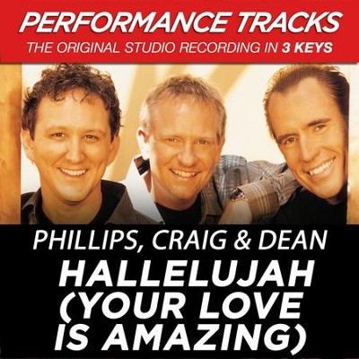 Hallelujah (Your Love Is Amazing) (Key-A-Premiere Performance Plus w/Background Vocals)  [Music Download] -     By: Phillips Craig & Dean