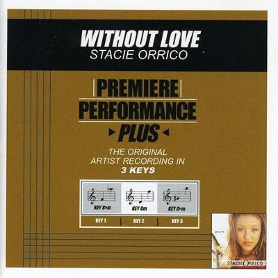 Without Love (Key-Bbm-Premiere Performance Plus w/ Background Vocals)  [Music Download] -     By: Stacie Orrico