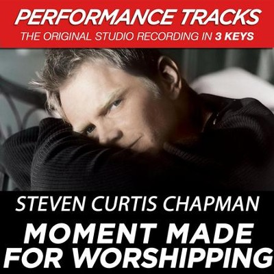 Moment Made For Worshipping (Key-Ab/B-Premiere Performance Plus w/ Background Vocals)  [Music Download] -     By: Steven Curtis Chapman