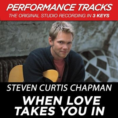 When Love Takes You In (Key-A-Premiere Performance Plus w/ Background Vocals)  [Music Download] -     By: Steven Curtis Chapman