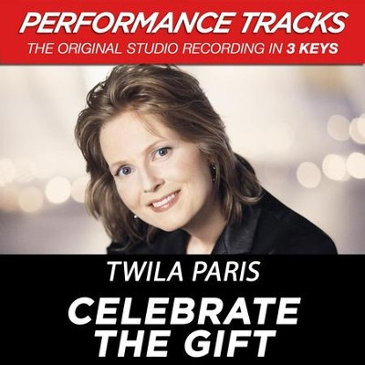 Celebrate The Gift (Key-Gb-Ab-Premiere Performance Plus)  [Music Download] -     By: Twila Paris