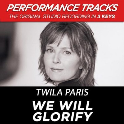 We Will Glorify (Key-B-Db-Premiere Performance Plus)  [Music Download] -     By: Twila Paris