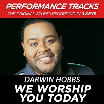 We Worship You Today (Key-Bbm-Premiere Performance Plus w/ Background Vocals)  [Music Download] -     By: Darwin Hobbs