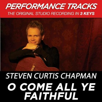 O Come All Ye Faithful (Key-A-Premiere Performance Plus w/ Background Vocals)  [Music Download] -     By: Steven Curtis Chapman