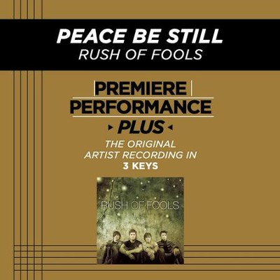 Peace Be Still (Medium Key-Premiere Performance Plus w/o Background Vocals)  [Music Download] -     By: Rush of Fools