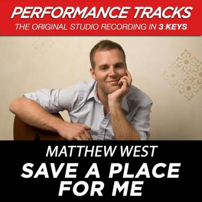 Save A Place For Me (High Key-Premiere Performance Plus w/o Background Vocals)  [Music Download] -     By: Matthew West