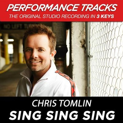 Sing, Sing, Sing (Key-G-Premiere Performance Plus w/o Background Vocals)  [Music Download] -     By: Chris Tomlin