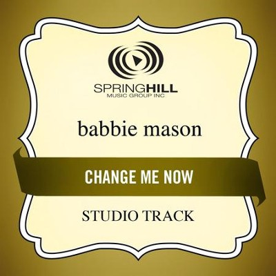 Change Me Now (High Key-Studio Track w/o Background Vocals)  [Music Download] -     By: Babbie Mason