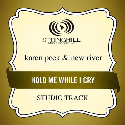 Hold Me While I Cry (Low Key-Studio Track w/o Background Vocals)  [Music Download] -     By: Karen Peck & New River