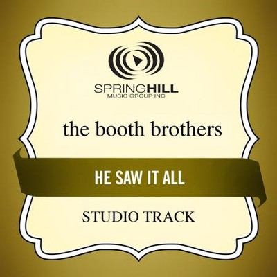 He Saw It All (Low Key-Studio Track w/o Background Vocals)  [Music Download] -     By: The Booth Brothers