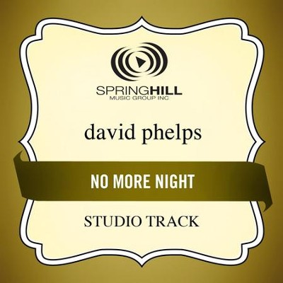 No More Night (High Key-Studio Track w/o Background Vocals)  [Music Download] -     By: David Phelps