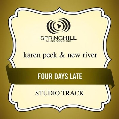 Four Days Late (High Key-Studio Track w/o Background Vocals)  [Music Download] -     By: Karen Peck & New River