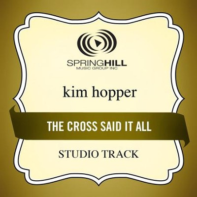The Cross Said It All (Studio Track w/ Background Vocals)  [Music Download] -     By: Kim Hopper