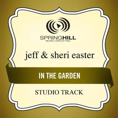 In The Garden (Low Key-Studio Track w/o Background Vocals)  [Music Download] -     By: Jeff Easter, Sheri Easter