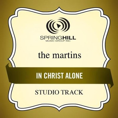 In Christ Alone (Studio Track w/o Background Vocals)  [Music Download] -     By: The Martins