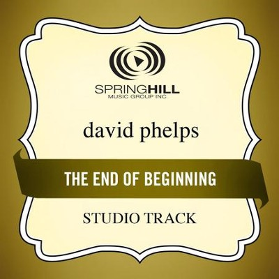 End Of The Beginning (Low Key-Studio Track w/o Background Vocals)  [Music Download] -     By: David Phelps