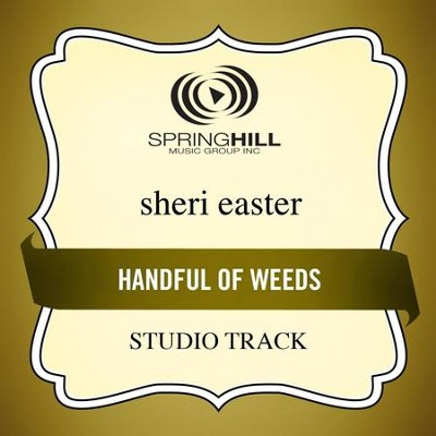 Handful Of Weeds (High Key-Studio Track w/o Background Vocals)  [Music Download] -     By: Sheri Easter