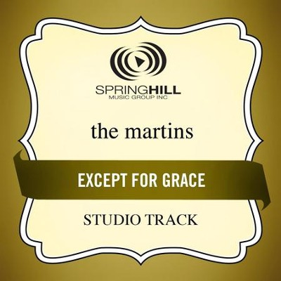 Except For Grace (Studio Track w/o Background Vocals)  [Music Download] -     By: The Martins