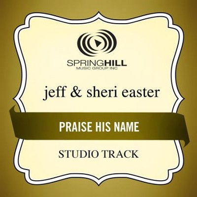 Praise His Name (Low Key-Studio Track w/o Background Vocals)  [Music Download] -     By: Jeff Easter, Sheri Easter