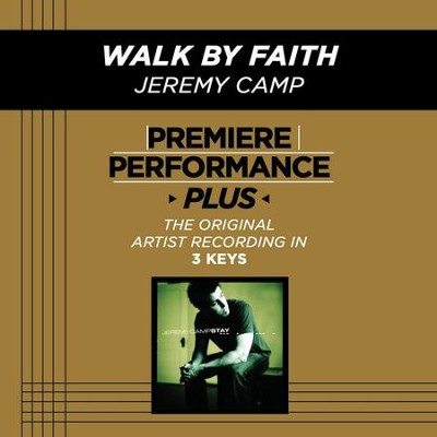 Walk By Faith (Premiere Performance Plus Track)  [Music Download] -     By: Jeremy Camp