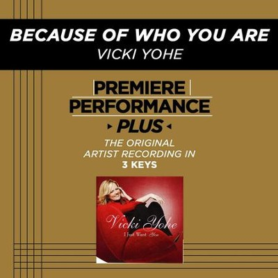 Because Of Who You Are (Medium Key-Premiere Performance Plus w/ Background Vocals)  [Music Download] -     By: Vicki Yohe