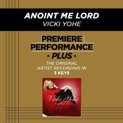 Anoint Me Lord (Medium Key-Premiere Performance Plus w/ Background Vocals)  [Music Download] -     By: Vicki Yohe