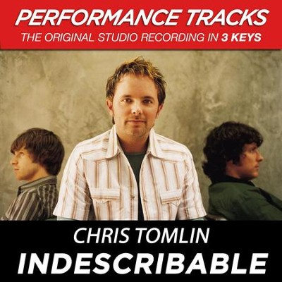 Indescribable (Key-B-Premiere Performance Plus w/ Background Vocals)  [Music Download] -     By: Chris Tomlin